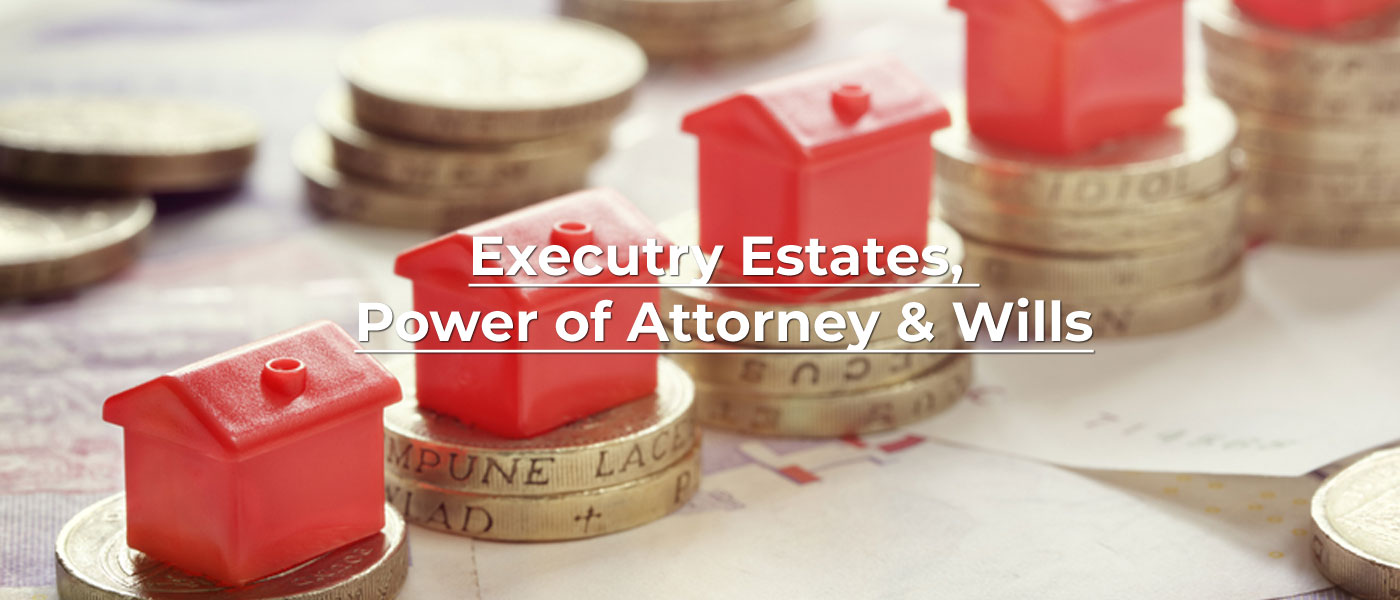 Executry Estates, Power of Attorney & Wills